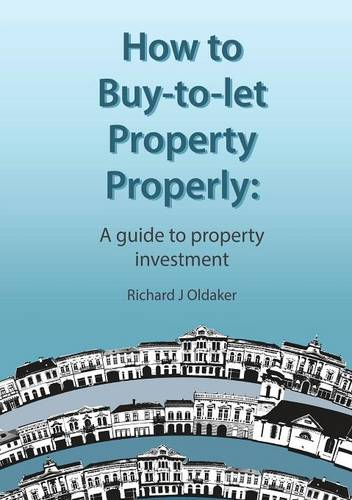 How to Buy-to-let Property Properly - A Guide to Property Investment (Paperback)