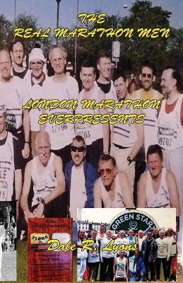 The Real London Marathon Men - London Marathon Everpresents (Paperback)