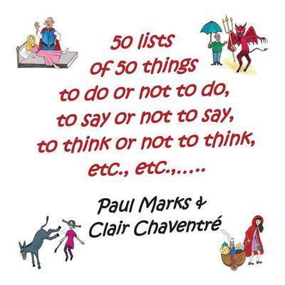 50 Lists of 50 Things to Do or Not to Do, to Say or Not to Say, to Think or Not to Think, Etc. (Paperback)