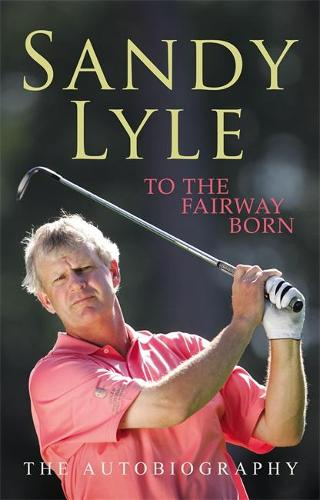 To the Fairway Born: The Autobiography (Paperback)