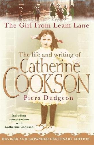 The Girl from Leam Lane: The Life and Writing of Catherine Cookson (Paperback)