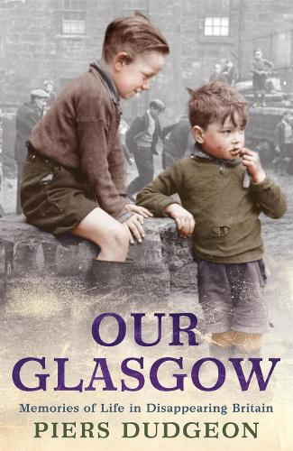 Our Glasgow: Memories of Life in Disappearing Britain (Paperback)