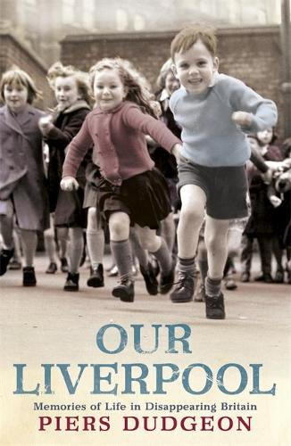 Our Liverpool: Memories of Life in Disappearing Britain (Paperback)
