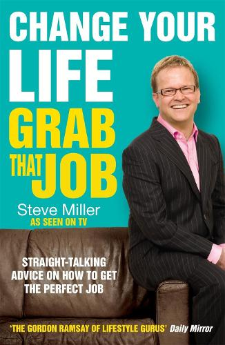 Change Your Life - Grab That Job: Straight-talking advice on how to get the perfect job (Paperback)
