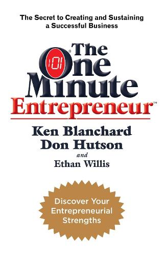 The One Minute Entrepreneur: The Secret to Creating and Sustaining a Successful Business (Paperback)