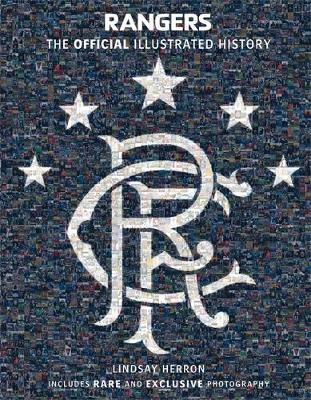 Rangers: the Official Illustrated History: A Visual Celebration of 140 Glorious Years (Hardback)