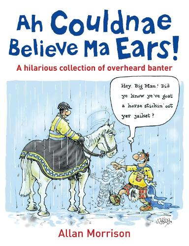 Ah Couldnae Believe Ma Ears!: Classic Overheard Conversations (Paperback)