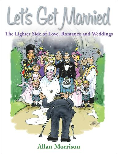 Let's Get Married: The Lighter Side of Love, Romance and Weddings (Paperback)