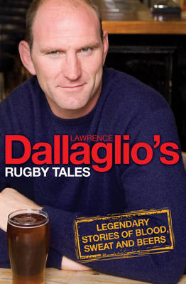 Dallaglio's Rugby Tales: Legendary Stories of Blood, Sweat and Beers (Hardback)