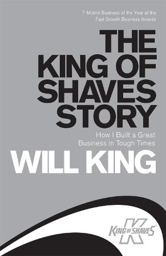 The King of Shaves Story: How I Built a Great Business in Tough Times (Paperback)