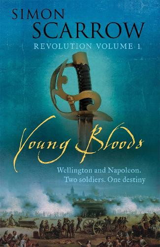 Young Bloods: Young Bloods (Wellington and Napoleon 1) Revolution 1 - The Wellington and Napoleon Quartet (Paperback)