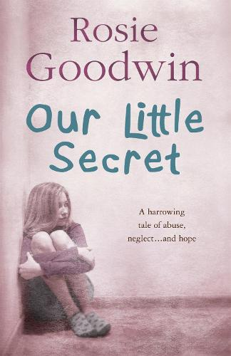Our Little Secret: A harrowing saga of abuse, neglect... and hope (Paperback)