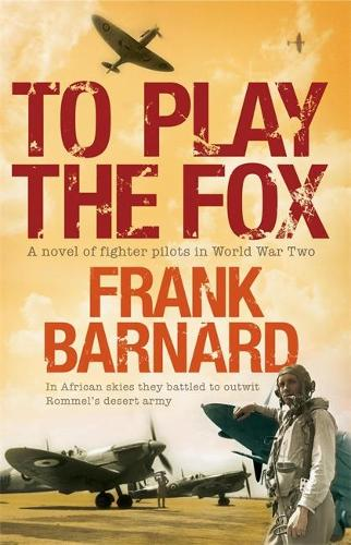 To Play The Fox: An action-packed World War Two thriller to set your pulse racing (Paperback)