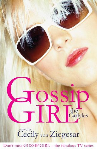 Gossip Girl: The Carlyles: Gossip Girl: The Carlyles You Just Can't Get Enough v. 1 (Paperback)