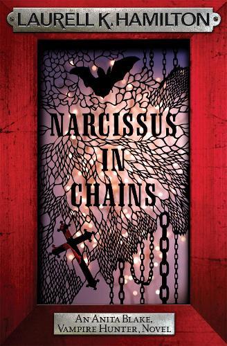 Narcissus in Chains - Anita Blake, Vampire Hunter, Novels (Paperback)