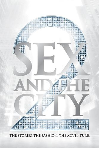 Sex and the City 2: The Stories. The Fashion. The Adventure. (Hardback)