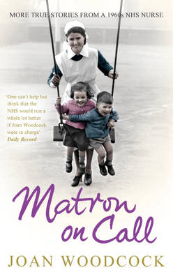 Matron on Call: More True Stories of a 1960s NHS Nurse (Hardback)
