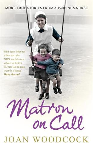 Matron on Call: More true stories of a 1960s NHS nurse (Paperback)