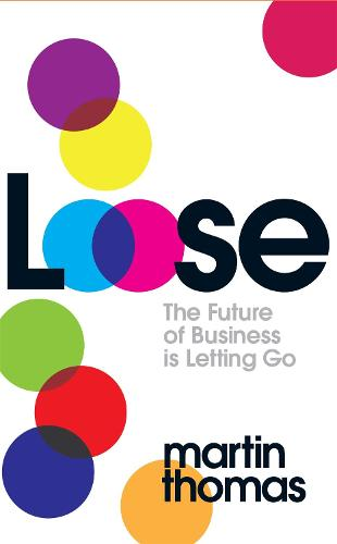 Loose: The Future of Business is Letting Go (Paperback)