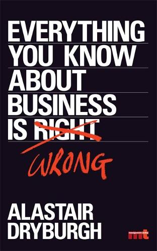 Everything You Know About Business is Wrong: How to unstick your thinking and upgrade your rules of thumb (Paperback)