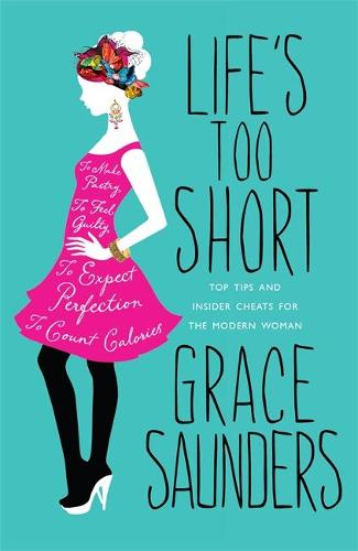 Life's Too Short: Top tips and insider cheats for the modern girl (Hardback)