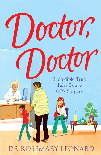 Doctor, Doctor: Incredible True Tales From a GP's Surgery (Paperback)