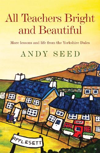 All Teachers Bright and Beautiful (Book 3): A light-hearted memoir of a husband, father and teacher in Yorkshire Dales (Paperback)