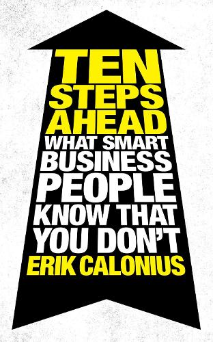 Ten Steps Ahead: What Smart Business People Know That You Don't (Paperback)