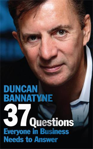 0fb4d283 37 Questions Everyone in Business Needs to Answer by Duncan Bannatyne |  Waterstones