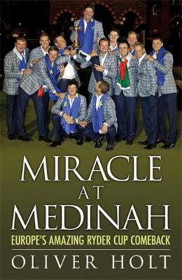 Miracle at Medinah: Europe's Amazing Ryder Cup Comeback (Hardback)