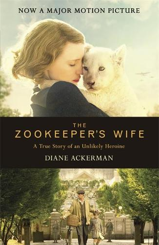 The Zookeeper's Wife: An unforgettable true story, now a major film (Paperback)