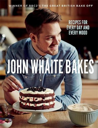 John Whaite Bakes: Recipes for Every Day and Every Mood (Hardback)