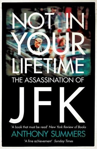 Not In Your Lifetime: The Assassination of JFK (Paperback)