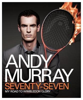 Andy Murray: Seventy-Seven: My Road to Wimbledon Glory (Hardback)