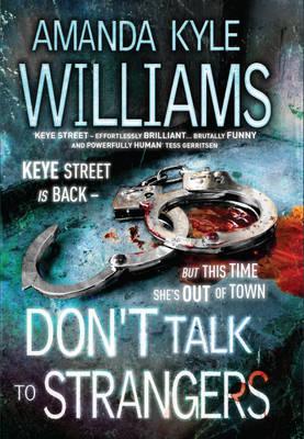 Don't Talk To Strangers (Keye Street 3): An explosive thriller you won't be able to put down - Keye Street (Hardback)