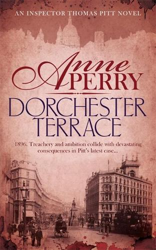 Dorchester Terrace (Thomas Pitt Mystery, Book 27): Espionage and betrayal in the foggy streets of Victorian London - Thomas Pitt Mystery (Paperback)
