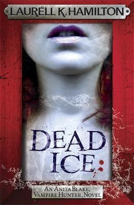 Dead Ice - Anita Blake, Vampire Hunter, Novels (Hardback)