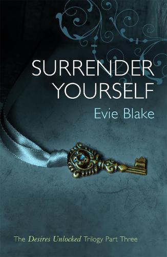 Surrender Yourself (The Desires Unlocked Trilogy Part Three) - Desires Unlocked Trilogy (Paperback)