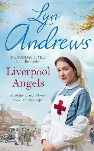 Liverpool Angels: A completely gripping saga of love and bravery during WWI (Hardback)