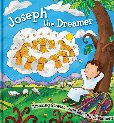 Joseph the Dreamer: Amazing Stories from the Old Testament - Bible Square Cased Story Books Series 02 (Hardback)