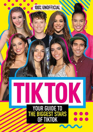 Tik Tok: 100% Unofficial The Guide to the Biggest Stars of Tik Tok (Hardback)