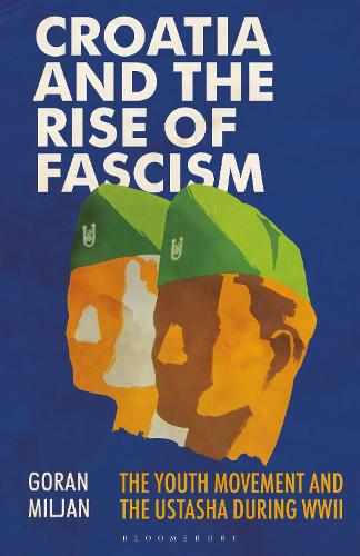 Croatia and the Rise of Fascism: The Youth Movement and the Ustasha During WWII - Library of World War II Studies (Paperback)