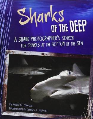 Sharks of the Deep: A Shark Photographer's Search for Sharks at the Bottom of the Sea (Paperback)