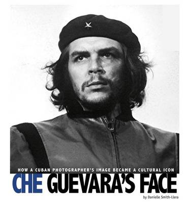 Che Guevara's Face: How a Cuban Photographer's Image Became a Cultural Icon (Paperback)