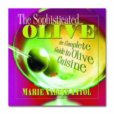 The Sophisticated Olive: The Complete Guide to Olive Cuisine (Paperback)