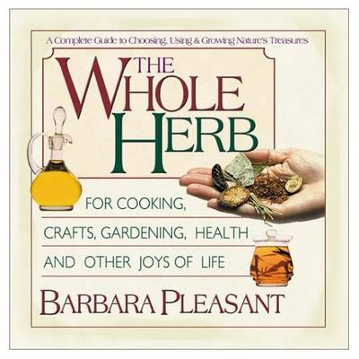 The Whole Herb: For Cooking, Crafts, Gardening, Health and Other Joys of Life (Paperback)