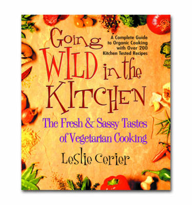 Wild in the Kitchen: The Fresh and Sassy Tastes of Vegetarian Cooking (Paperback)