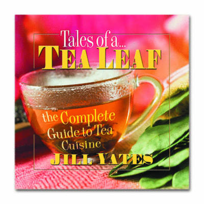 Tales of a Tea Leaf: The Complete Guide to Tea Cuisine (Paperback)