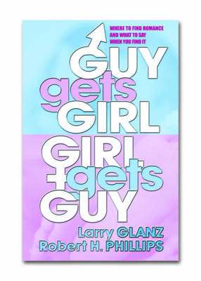 Guy Gets Girl, Girl Gets Guy: Where to Find Romance & What to Say When You Find it (Paperback)