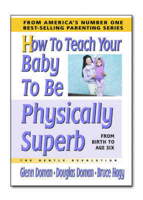 How to Teach Your Baby to be Physically Superb: From Birth to Age Six (Hardback)
